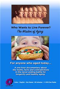 Who Wants to Live Forever? The Wisdom of Aging. (2016) 1080p Poster