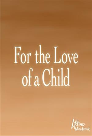 For the Love of a Child (2006) 1080p Poster