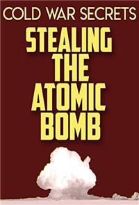Cold War Secrets: Stealing the Atomic Bomb (2015) 1080p Poster