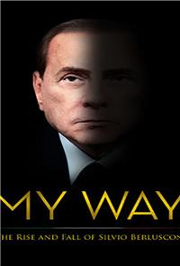 My Way: The Rise and Fall of Silvio Berlusconi (2016) Poster