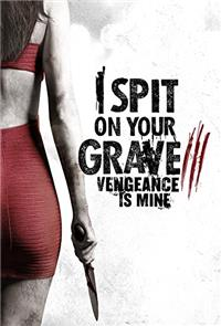 I Spit on Your Grave III: Vengeance is Mine (2015) 1080p poster