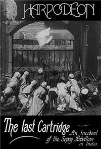 The Last Cartridge, an Incident of the Sepoy Rebellion in India (1908) 1080p Poster