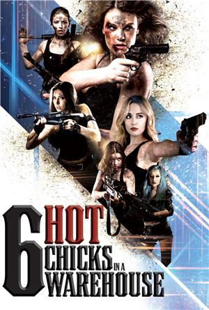 Six Hot Chicks in a Warehouse (2017) 1080p Poster