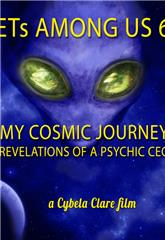 ETs Among Us 6: My Cosmic Journey - Revelations of a Psychic CEO (2020) 1080p Poster