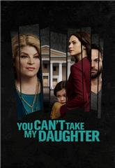 You Can't Take My Daughter (2020) Poster