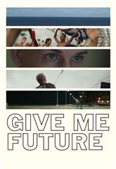 Give Me Future (2017) 1080p Poster
