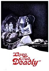 Love Me Deadly (1972) Poster